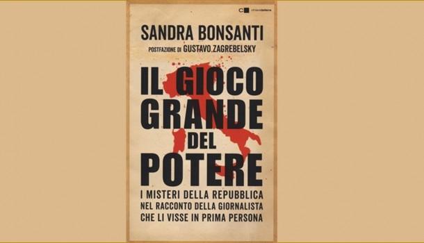 """Con """"Il gioco grande del potere"""" Sandra Bonsanti racconta l'Italia dei misteri"""
